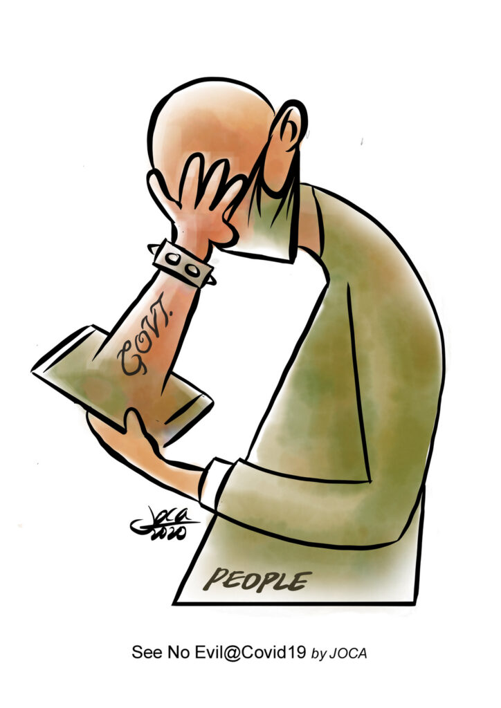 My cartoon showed a hand (Govt) appearing from a mobile device and covering the man's eyes. This is a depiction of the govt censorship and propaganda by the mainstream controlled media, for example, the abuses of govt MPs and Ministers' SOP and unfair treatment of refugees and migrant workers during the pandemic. It can be seen as the govt wanting to control what the people hear and see. This modus operandi is the usual practice of authoritarian regimes or countries with a weak democratic basis.